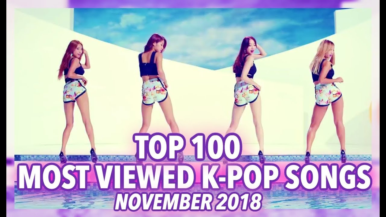 [TOP 100] MOST VIEWED K-POP SONGS OF ALL TIME • NOVEMBER 2018