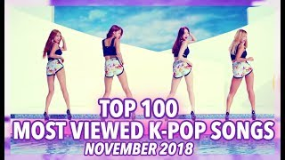 Baixar [TOP 100] MOST VIEWED K-POP SONGS OF ALL TIME • NOVEMBER 2018