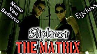 The Matrix/Slipknot-Eyeless/Neo and Trinity/Клип