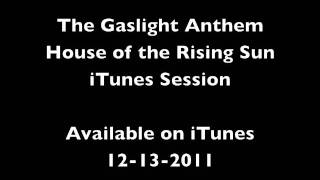 The Gaslight Anthem - 6. House of The Rising Sun - iTunes Session