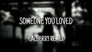 Lewis Capaldi - Someone You Loved (Calberry Remix)