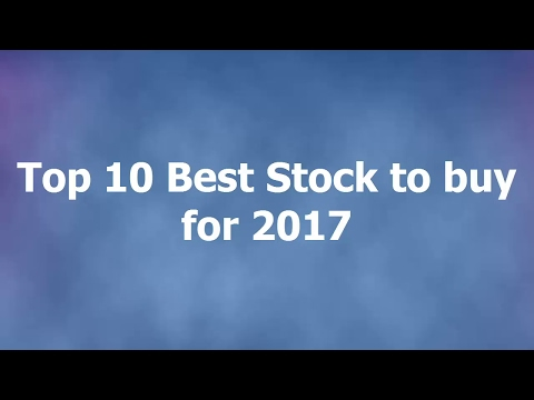 Top 10  Best Stocks to buy for 2017.
