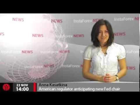 InstaForex News 22 November. American regulator anticipating new Fed chair