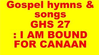 GHS 27 : I AM BOUND FOR CANAAN  + LYRICS