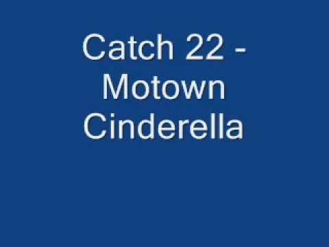 Catch 22 - Motown Cinderella