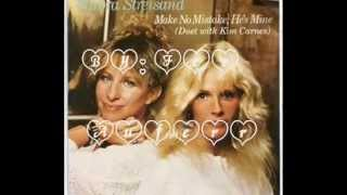 Barbra Streisand e Kim Carnes -tradução - Make No Mistake,e's Mine...♥