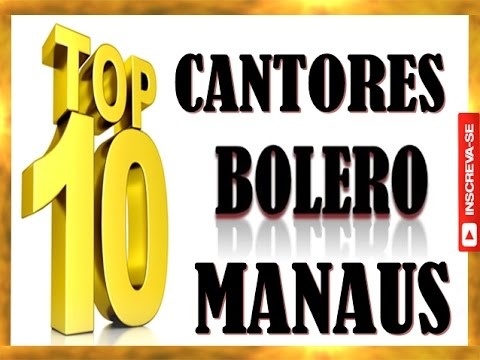 TOP 10 CANTORES DO BOLERO MANAUS
