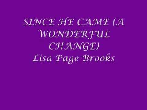 Since He Came (A Wonderful Change) ~ Lisa Page Brooks