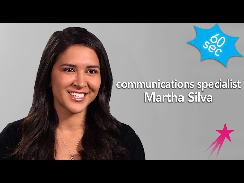 Communications Specialist | Martha Silva | 60 Seconds