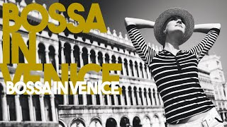 Best of Bossa Nova music in Venice - Relaxing Smooth jazz