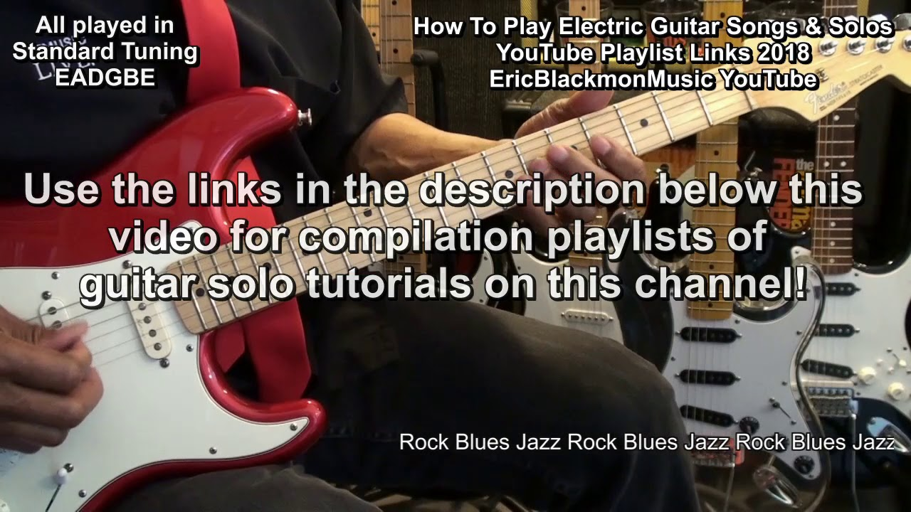 How To Play Guitar Songs & Solos YouTube Compilation Playlists Links  EricBlackmonGuitar 2018 😎