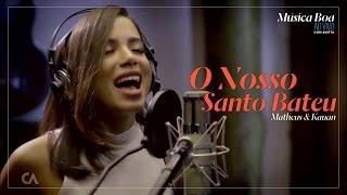 Baixar Anitta - O Nosso Santo Bateu   Chamada Música Boa Ao Vivo 2017