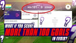 What If You Score More Than 100 Goals In A Game? - FIFA 18 Experiment