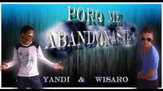 PORQUE ME ABANDONANSTE-YANDI Y WISARO