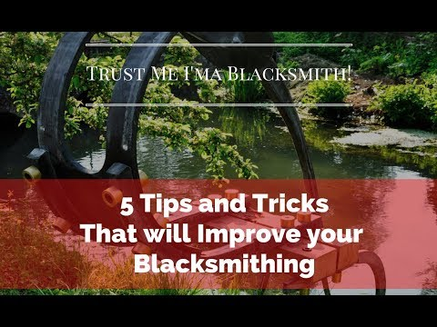 5 Tips and Tricks to Instantly Improve Your Blacksmithing! Trust Me I'am Blacksmith!