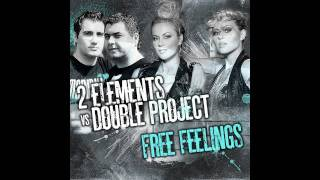 2 Elements vs Double Project - Free Feelings - (2 Elements Club Mix)