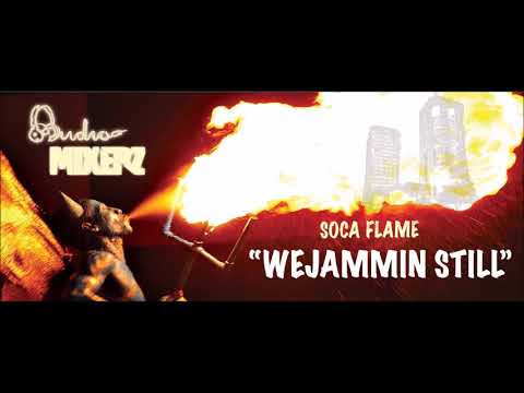 "Soca Flame - ""We Jammin Still"" (Audio Mixerz Soca Mix)"