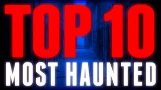 Top 10 Most Haunted