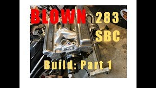 Rotrex- C38 Blown 283 ci Small Block Chevy Build for the Ball6 Impala - Part 1