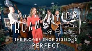 The Roamantics - The Flower Shop Sessions - Perfect