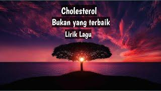 Download Mp3 Bukan yang terbaik Cholesterol HD I lirik