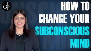 How To Change Your Subconscious Mind