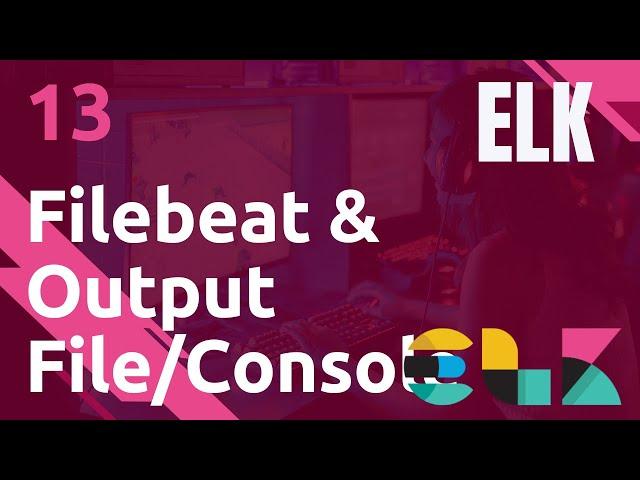 ELK - 13. FILEBEAT : OUTPUT DE TYPE FILE OU CONSOLE