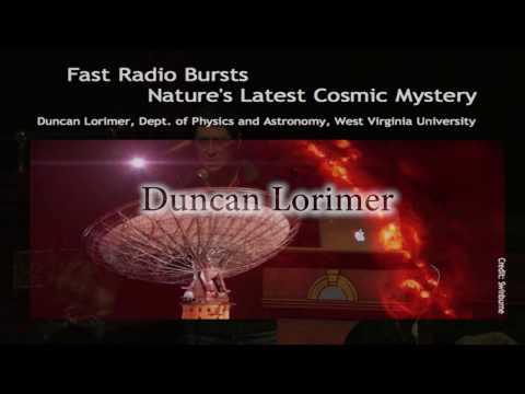 "Duncan Lorimer, West Virginia University, ""Fast Radio Bursts--Nature's Latest Cosmic Mystery"""
