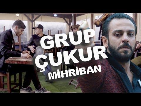 GRUP ÇUKUR / MİHRİBAN