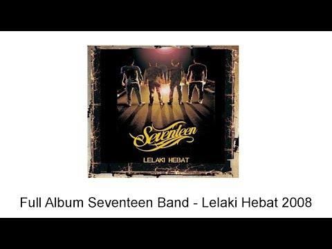 Full Album Seventeen Band - Lelaki Hebat 2008
