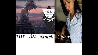 Cover Túy Âm - Ukulele - Túy Âm - Xesi x Masew x Cao Tiểu Yêu ( Video hướng dẫn đang post sau)