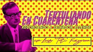 """#TertuliandoEnCuarentena: Recordando a Salvador Allende con historiador, Luis """"Tuti"""" Figueroa"""