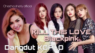 Kill This Love - Blackpink (versi Dangdut Koplo) Chacha Sherly