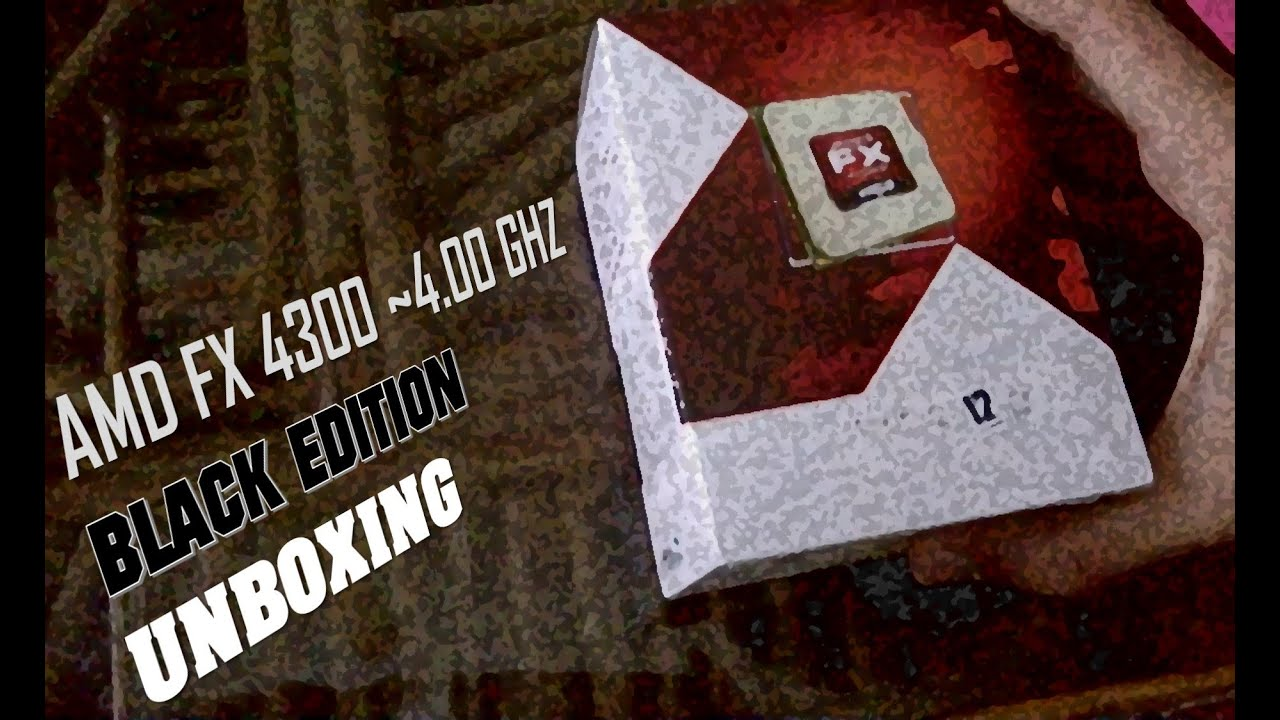 Amd Fx 4300 Black Edition 4 00ghz Quad Core Unboxing Youtube