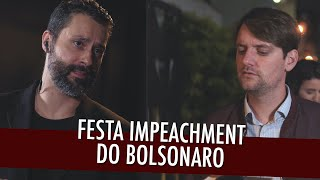 FESTA IMPEACHMENT DO BOLSONARO