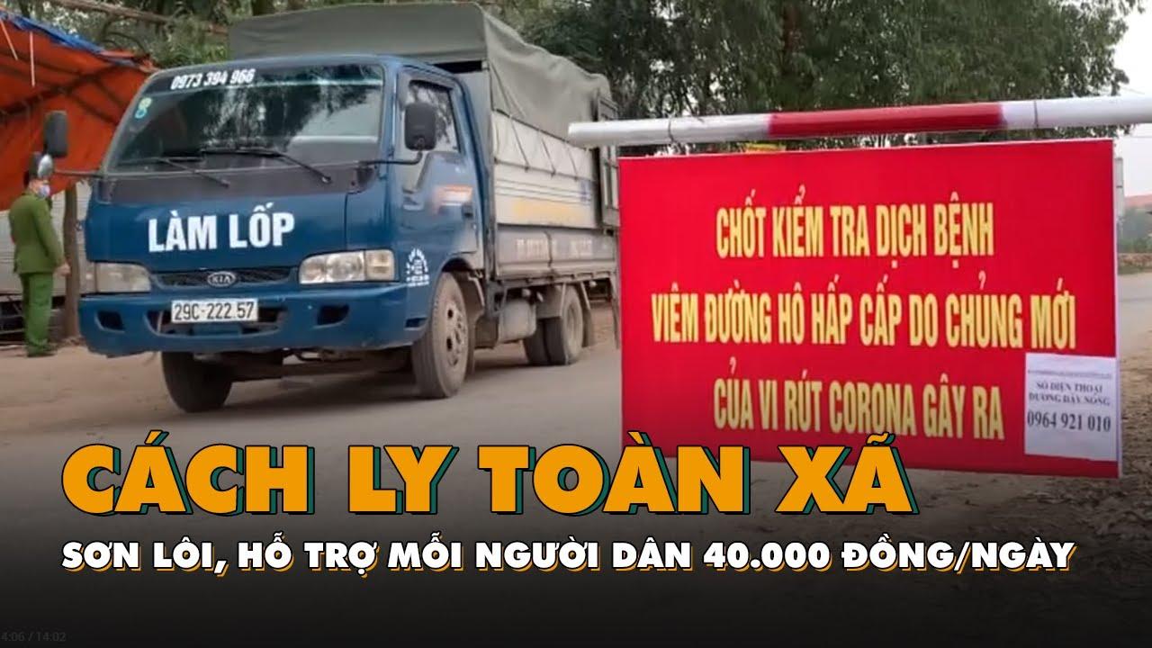 Vĩnh Phúc cách ly toàn xã Sơn Lôi, hỗ trợ mỗi người dân 40 000 đồng/ngày