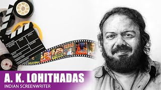 A  K  Lohithadas | Indian screenwriter | Interview
