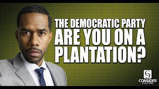 Why The Democratic Party Gets Compared to A Slave Plantation