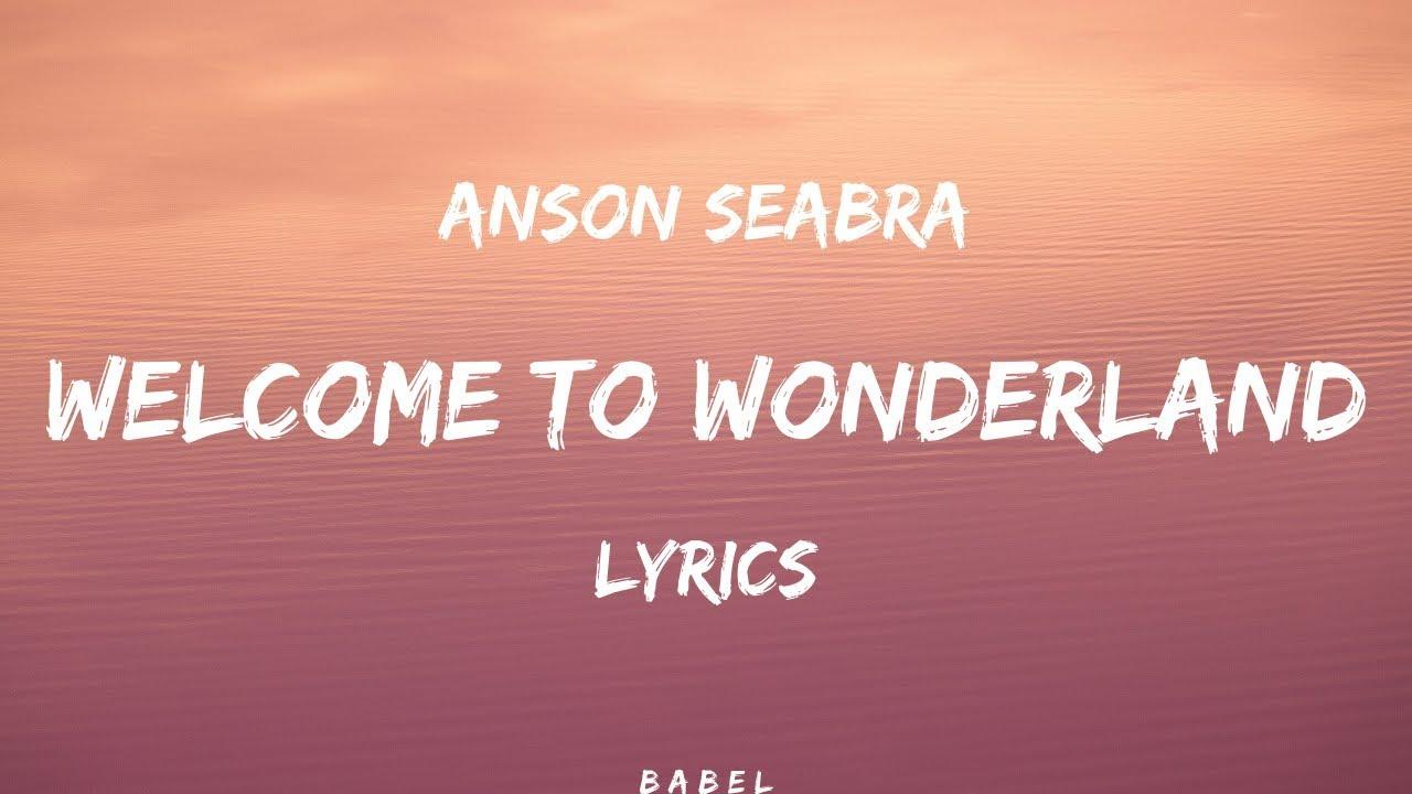 Anson Seabra   Welcome to Wonderland Lyrics