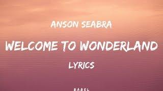 Anson Seabra - Welcome to Wonderland (Lyrics)