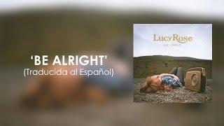 Lucy Rose - Be Alright (Traducida al Español)