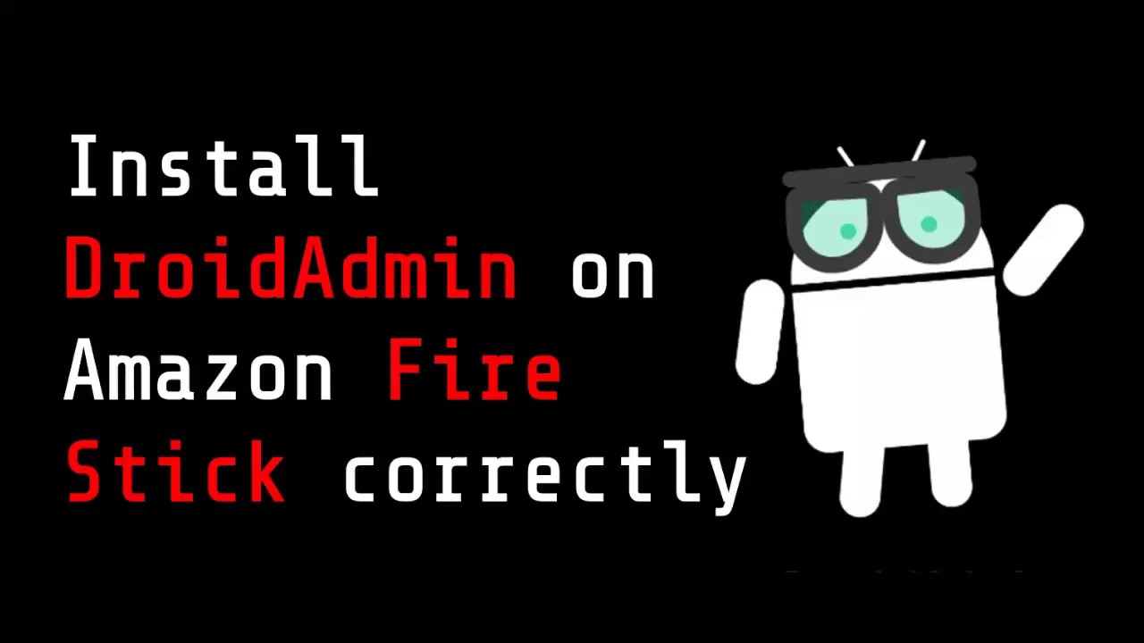 How to Download and use DroidAdmin On Amazon Fire stick correctly 2018