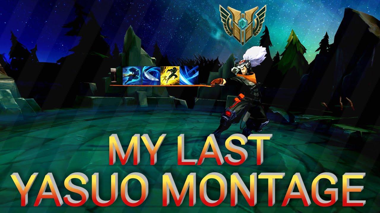 Yasuostyle L My Last Yasuo Montage Youtube