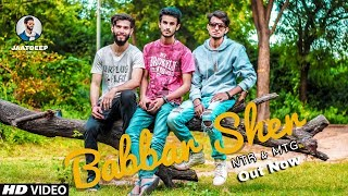 BABBAR SHER : MTG & NTR ( OFFICIAL VIDEO )   AKASH   JAATDEEP   LATEST RAP SONG 2018