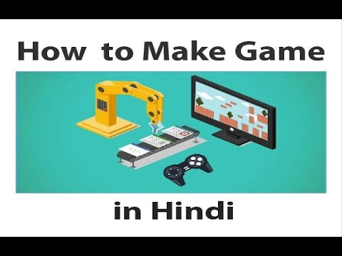 How To Make A Game In Hindi - About Mobile, PC Game Making