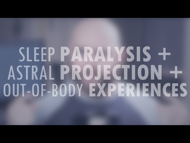 Sleep Paralysis Story, Astral Projection, Out-of-Body Experiences OBEs