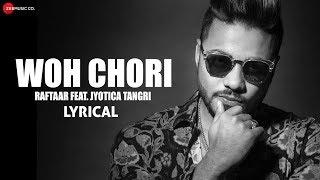Woh Chori - Lyrical Video | Zero To Infinity | Jyotica Tangri and Raftaar
