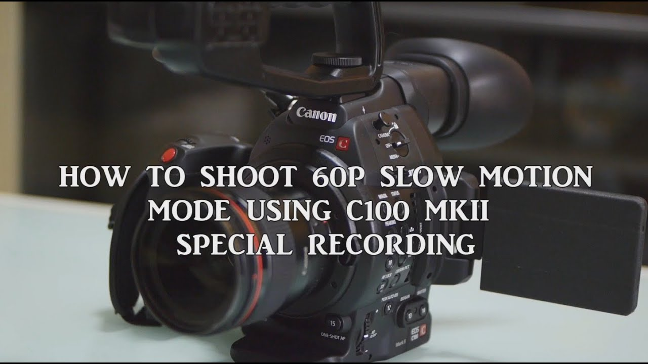 Canon C100 Mark II 60P Slow Motion Special Recording
