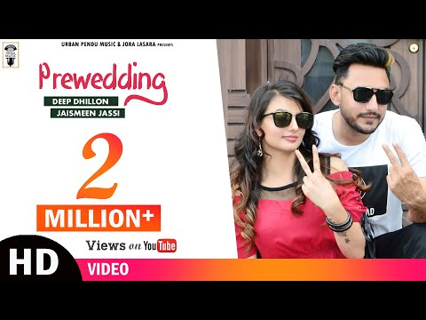 Pre Wedding | Full Video Song  | Deep Dhillon | Jaismenn Jassi | New Punjabi Songs 2017