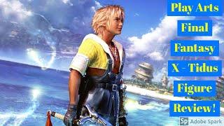 Play Arts Tidus No.1 Final Fantasy X Figure Review!
